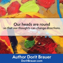 Our Heads Are Round so Our Thoughts Can Change Direction