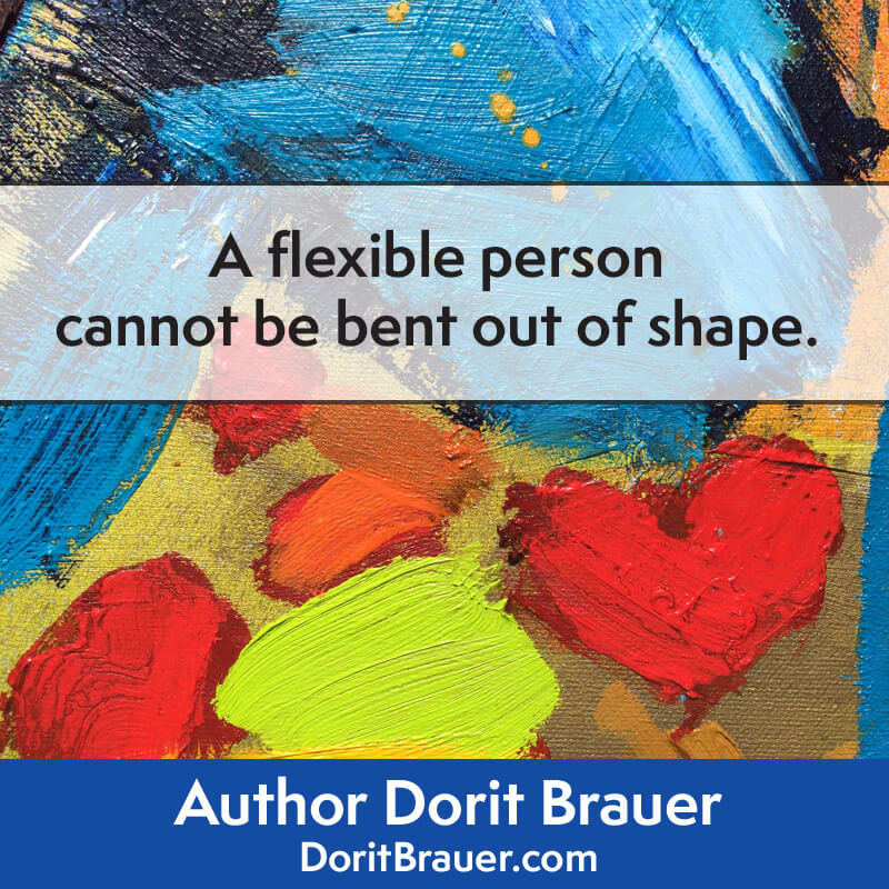 A Flexible Person Cannot Be Bent Out Of Shape
